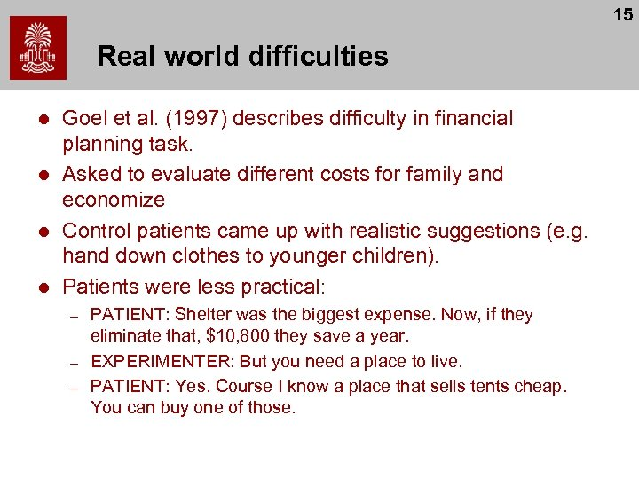 15 Real world difficulties l l Goel et al. (1997) describes difficulty in financial