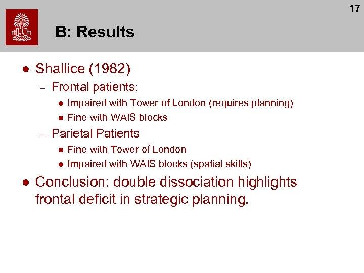 17 B: Results l Shallice (1982) – Frontal patients: l l – Parietal Patients