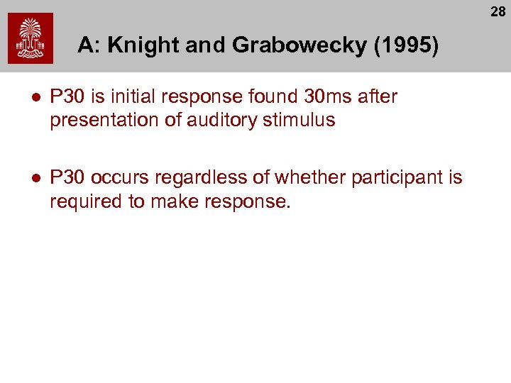 28 A: Knight and Grabowecky (1995) l P 30 is initial response found 30