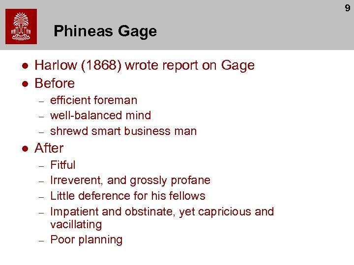 9 Phineas Gage l l Harlow (1868) wrote report on Gage Before – –