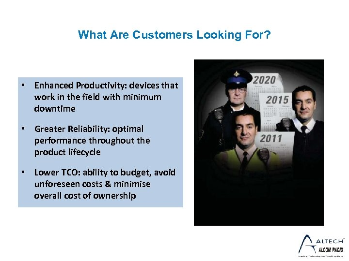 What Are Customers Looking For? • Enhanced Productivity: devices that work in the field