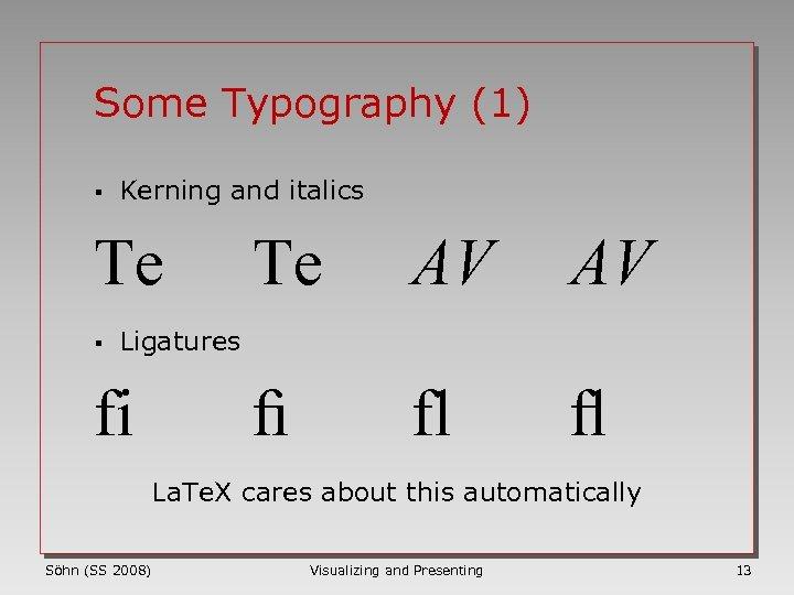 Some Typography (1) § Kerning and italics Te § Te AV AV fi fl