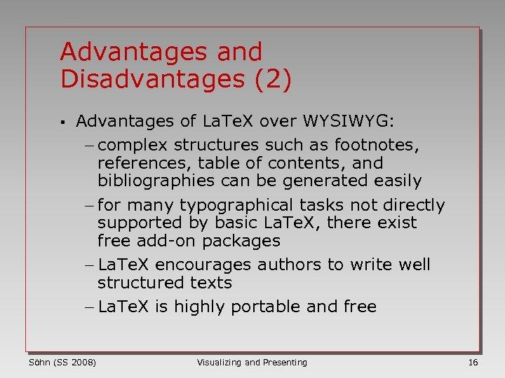 Advantages and Disadvantages (2) § Advantages of La. Te. X over WYSIWYG: - complex