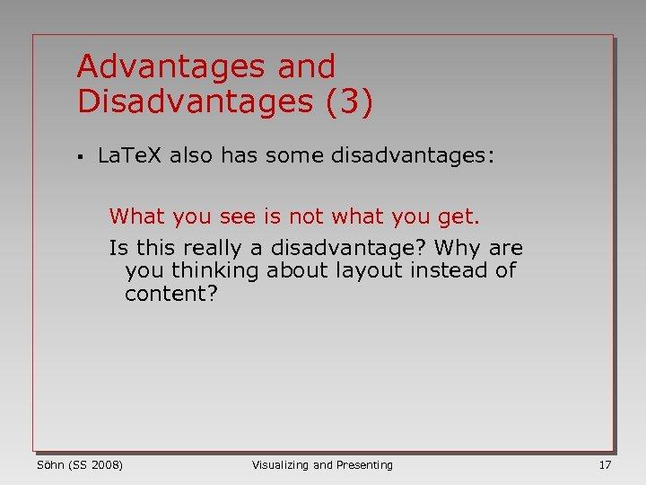 Advantages and Disadvantages (3) § La. Te. X also has some disadvantages: What you