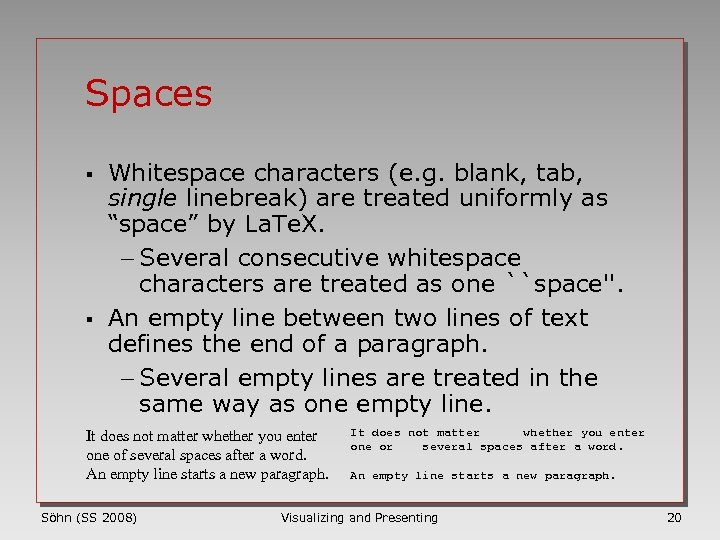 Spaces § § Whitespace characters (e. g. blank, tab, single linebreak) are treated uniformly