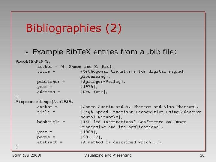 Bibliographies (2) § Example Bib. Te. X entries from a. bib file: @book{Ah. R