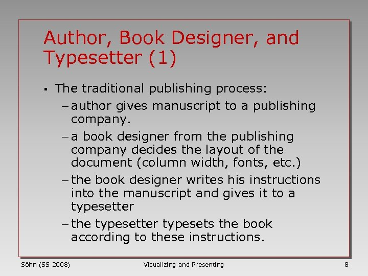 Author, Book Designer, and Typesetter (1) § The traditional publishing process: - author gives