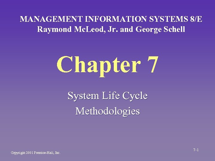 MANAGEMENT INFORMATION SYSTEMS 8/E Raymond Mc. Leod, Jr. and George Schell Chapter 7 System
