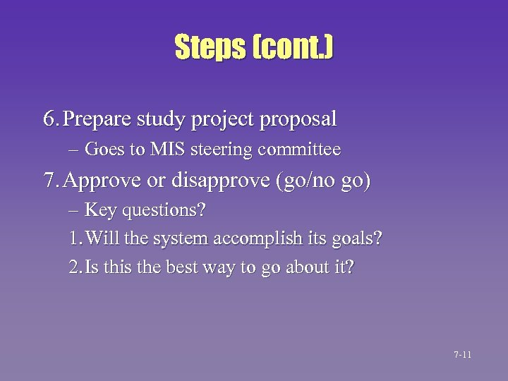 Steps (cont. ) 6. Prepare study project proposal – Goes to MIS steering committee