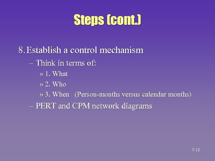 Steps (cont. ) 8. Establish a control mechanism – Think in terms of: »