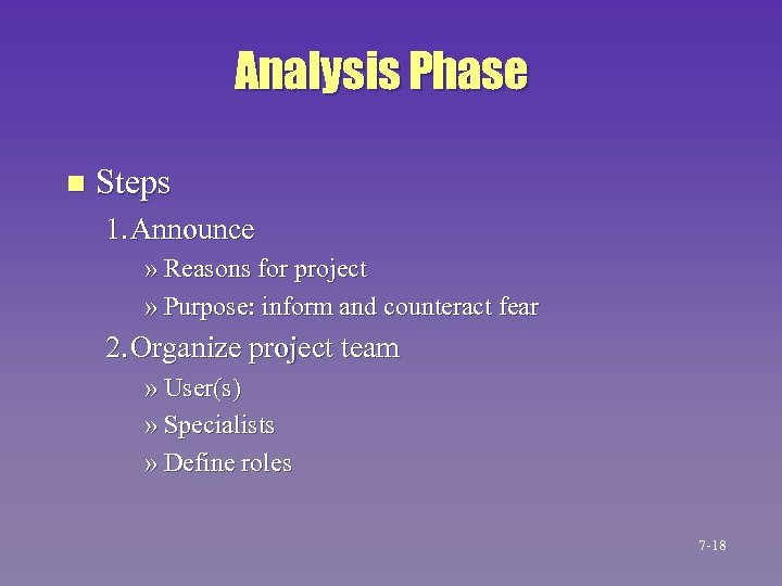 Analysis Phase n Steps 1. Announce » Reasons for project » Purpose: inform and