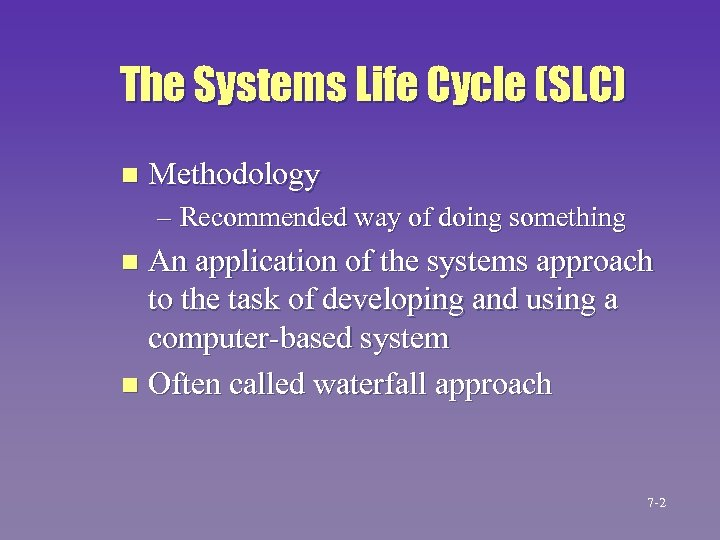 The Systems Life Cycle (SLC) n Methodology – Recommended way of doing something An