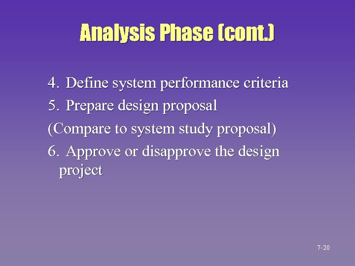 Analysis Phase (cont. ) 4. Define system performance criteria 5. Prepare design proposal (Compare
