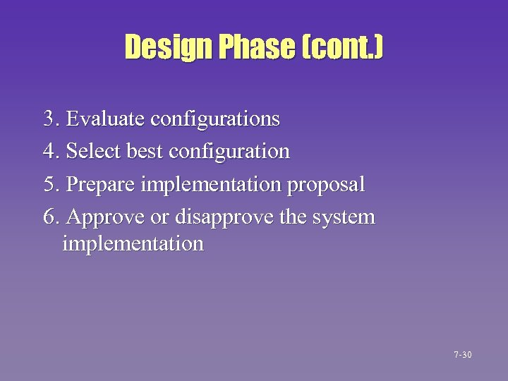 Design Phase (cont. ) 3. Evaluate configurations 4. Select best configuration 5. Prepare implementation