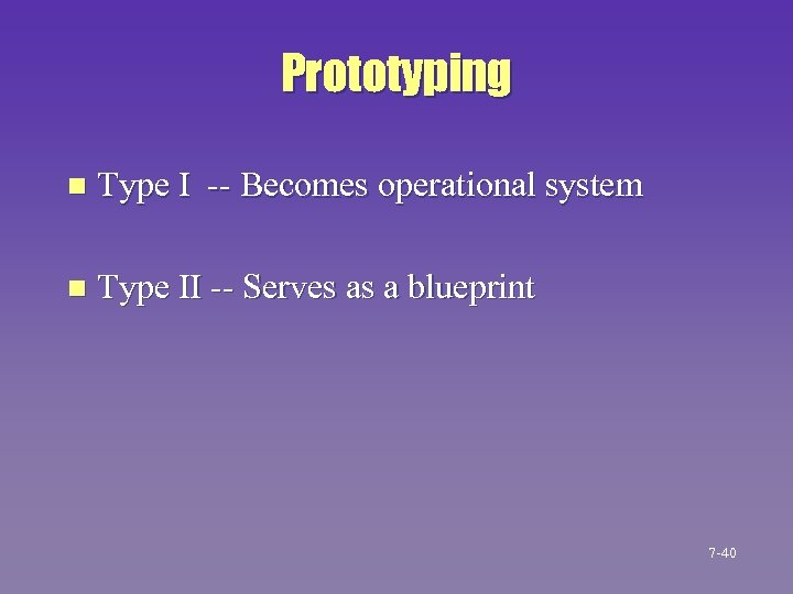 Prototyping n Type I -- Becomes operational system n Type II -- Serves as