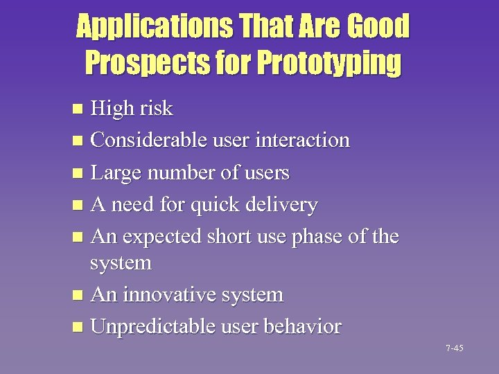 Applications That Are Good Prospects for Prototyping High risk n Considerable user interaction n