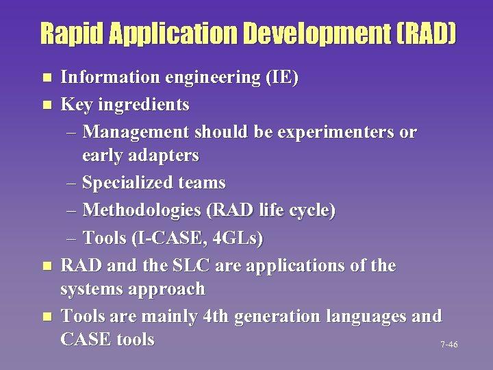 Rapid Application Development (RAD) n n Information engineering (IE) Key ingredients – Management should