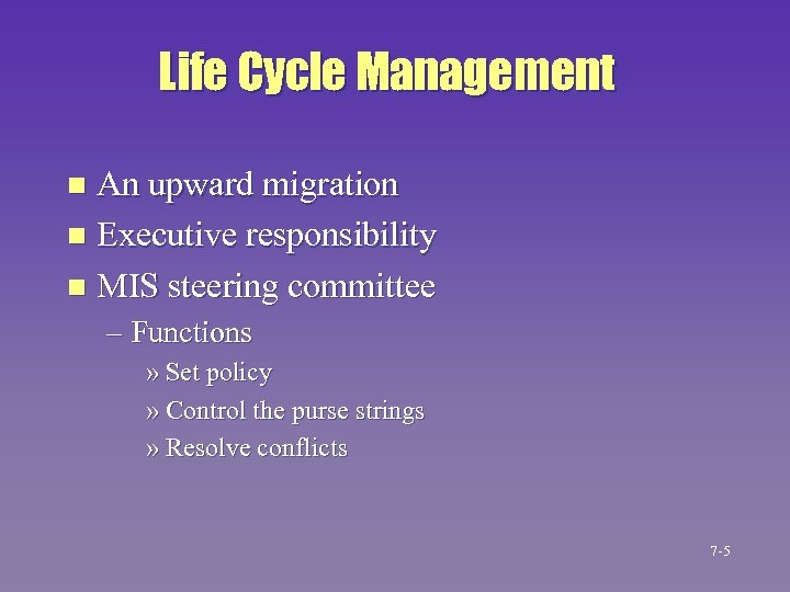 Life Cycle Management An upward migration n Executive responsibility n MIS steering committee n
