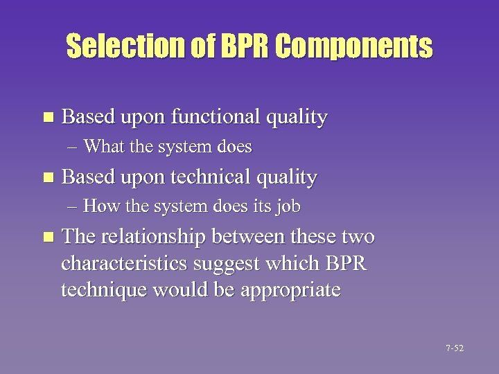 Selection of BPR Components n Based upon functional quality – What the system does