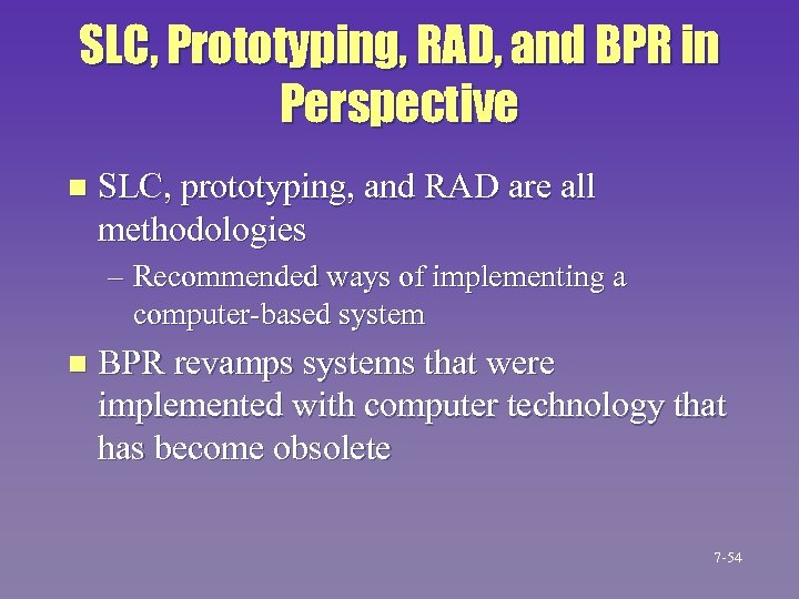 SLC, Prototyping, RAD, and BPR in Perspective n SLC, prototyping, and RAD are all