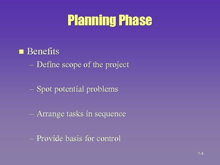Planning Phase n Benefits – Define scope of the project – Spot potential problems