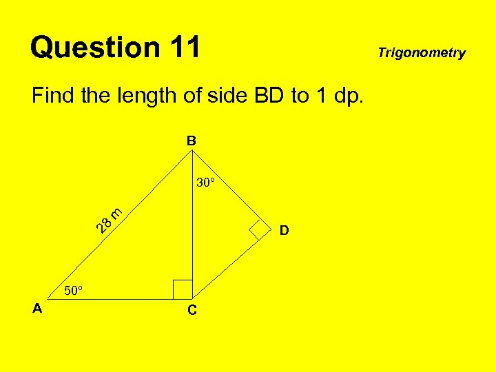 Question 11 Trigonometry Find the length of side BD to 1 dp. B m