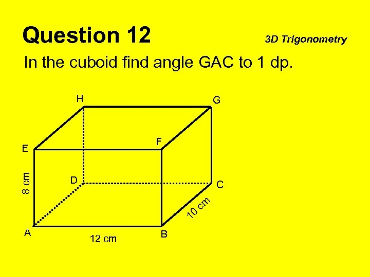 Question 12 3 D Trigonometry In the cuboid find angle GAC to 1 dp.