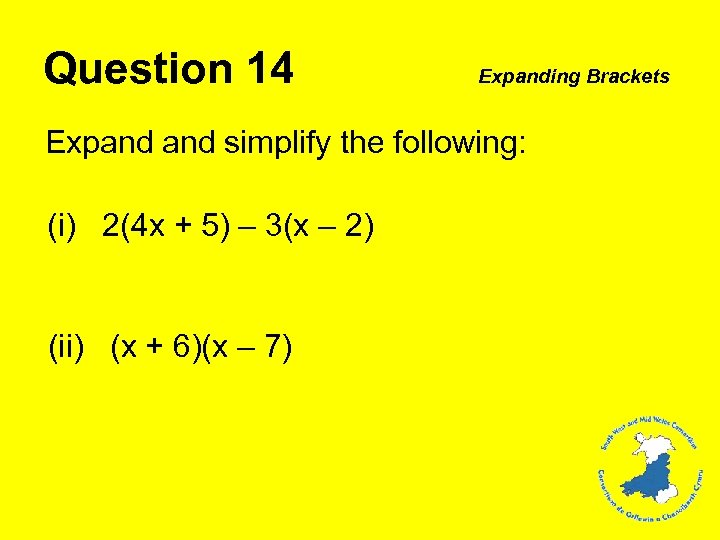 Question 14 Expanding Brackets Expand simplify the following: (i) 2(4 x + 5) –