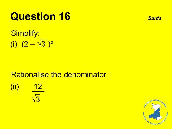 Question 16 Simplify: (i) (2 – √ 3 )² Rationalise the denominator (ii) 12