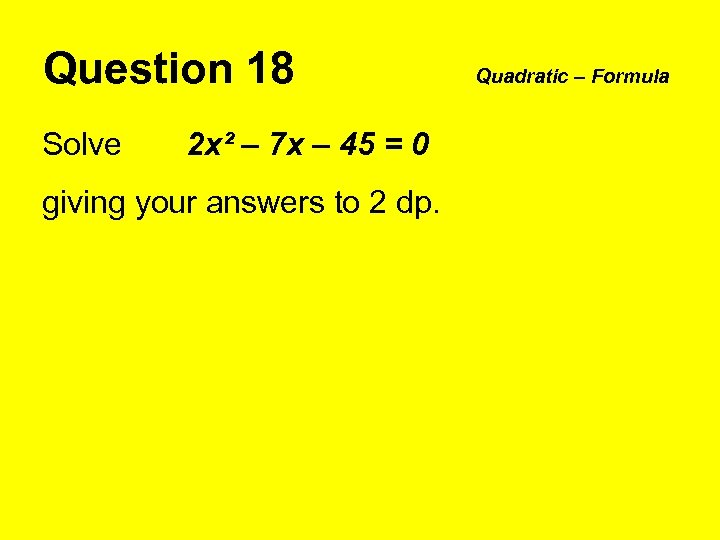 Question 18 Solve 2 x² – 7 x – 45 = 0 giving your