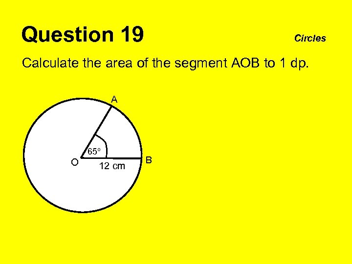 Question 19 Circles Calculate the area of the segment AOB to 1 dp. A