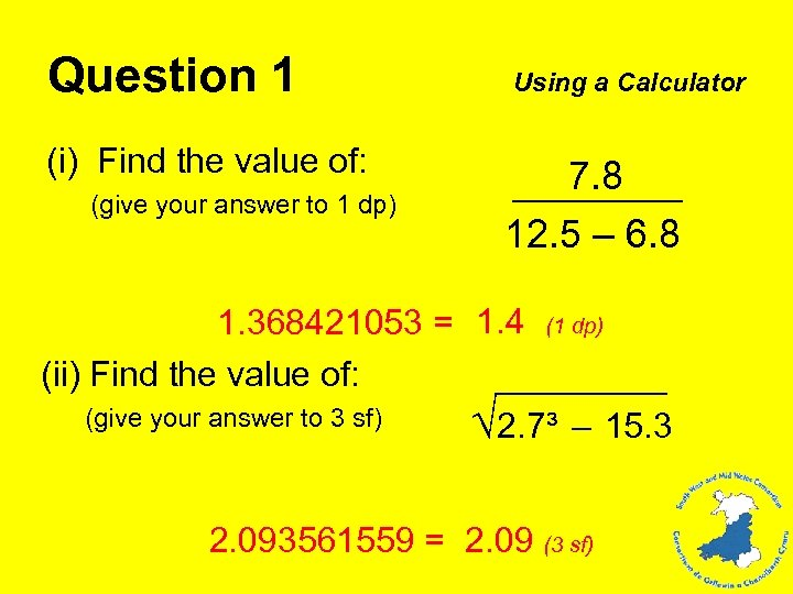 Question 1 (i) Find the value of: (give your answer to 1 dp) Using