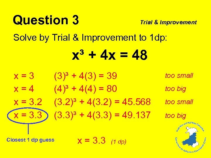 Question 3 Trial & Improvement Solve by Trial & Improvement to 1 dp: x³