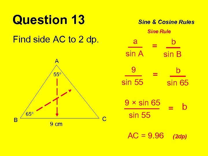 Question 13 Sine & Cosine Rules Sine Rule Find side AC to 2 dp.