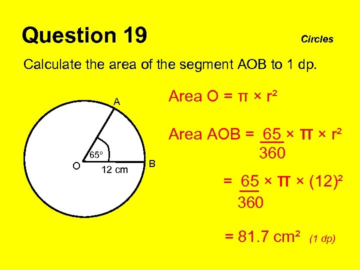 Question 19 Circles Calculate the area of the segment AOB to 1 dp. Area