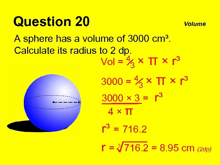 Question 20 Volume A sphere has a volume of 3000 cm³. Calculate its radius
