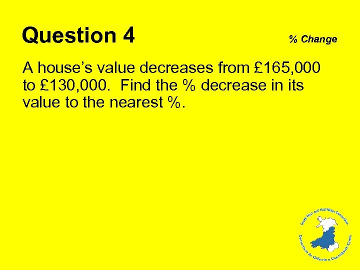 Question 4 % Change A house's value decreases from £ 165, 000 to £