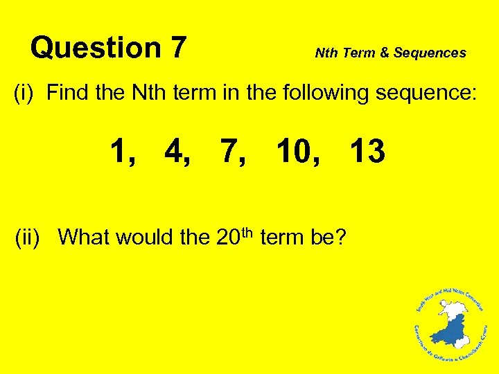 Question 7 Nth Term & Sequences (i) Find the Nth term in the following