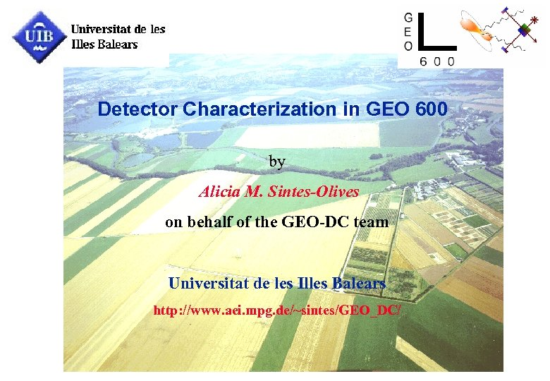 Detector Characterization in GEO 600 by Alicia M. Sintes-Olives on behalf of the GEO-DC