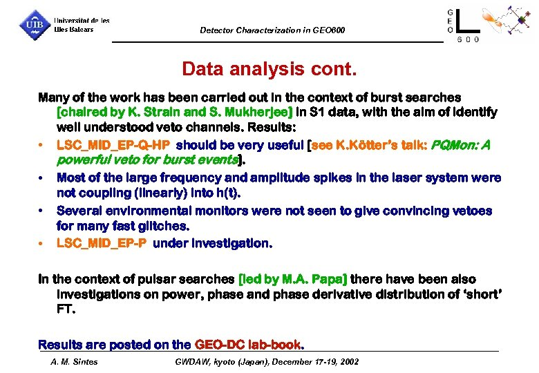 Detector Characterization in GEO 600 Data analysis cont. Many of the work has been