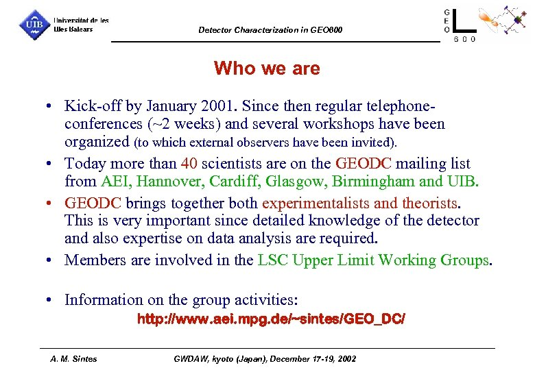 Detector Characterization in GEO 600 Who we are • Kick-off by January 2001. Since