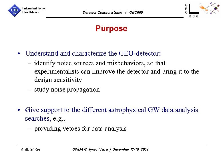 Detector Characterization in GEO 600 Purpose • Understand characterize the GEO-detector: – identify noise