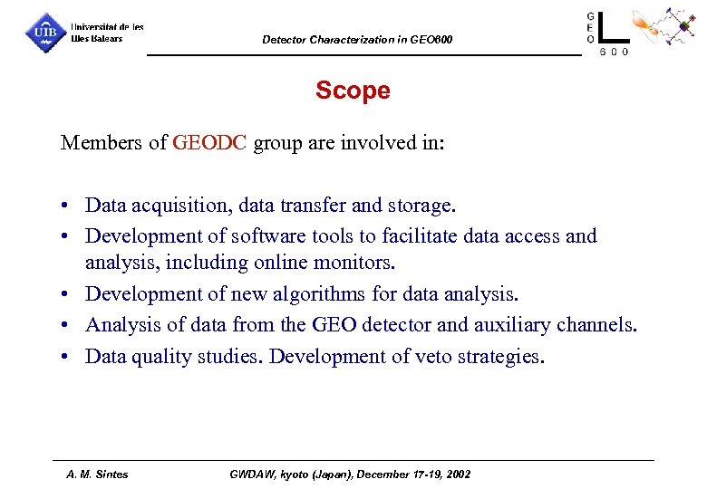 Detector Characterization in GEO 600 Scope Members of GEODC group are involved in: •