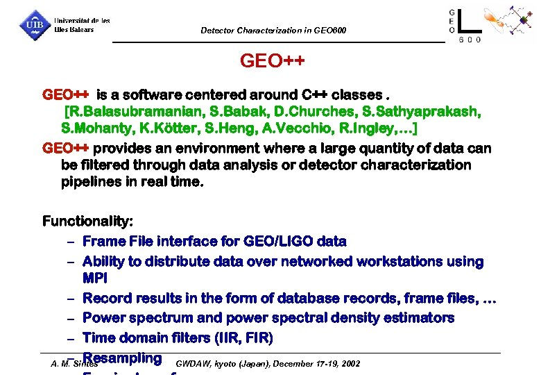 Detector Characterization in GEO 600 GEO++ is a software centered around C++ classes. [R.