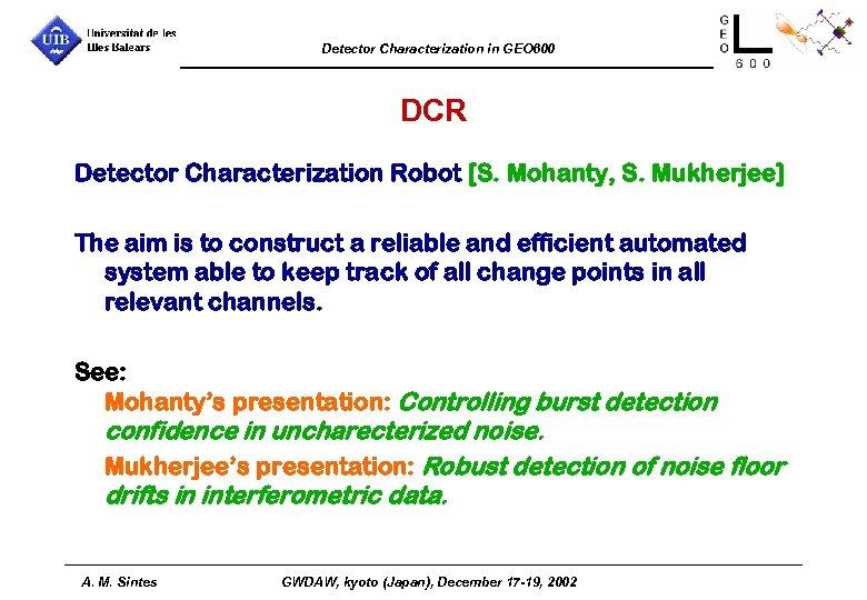 Detector Characterization in GEO 600 DCR Detector Characterization Robot [S. Mohanty, S. Mukherjee] The