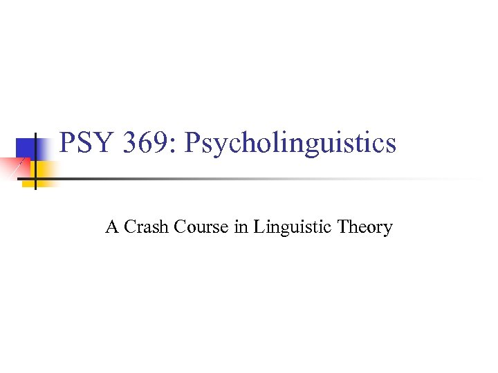 PSY 369: Psycholinguistics A Crash Course in Linguistic Theory