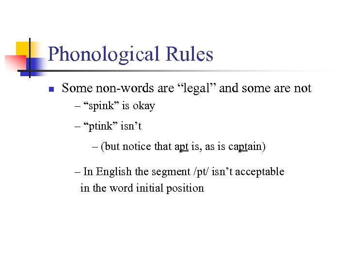 "Phonological Rules n Some non-words are ""legal"" and some are not – ""spink"" is"