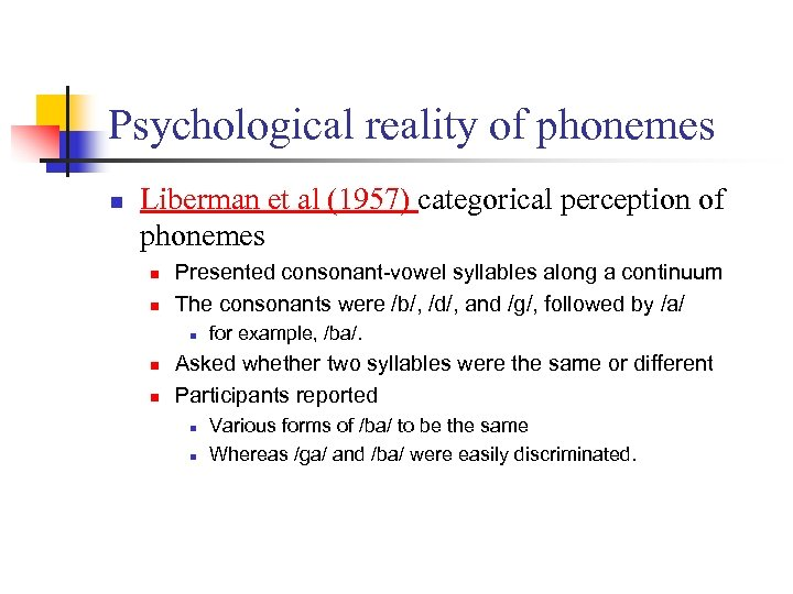 Psychological reality of phonemes n Liberman et al (1957) categorical perception of phonemes n