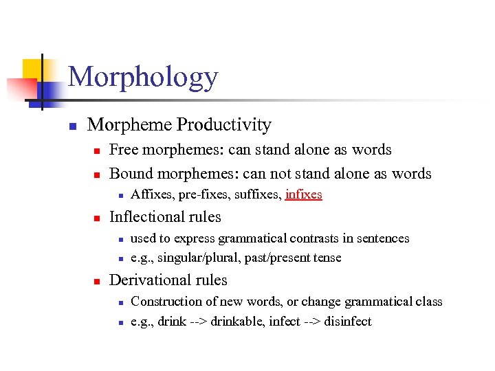 Morphology n Morpheme Productivity n n Free morphemes: can stand alone as words Bound