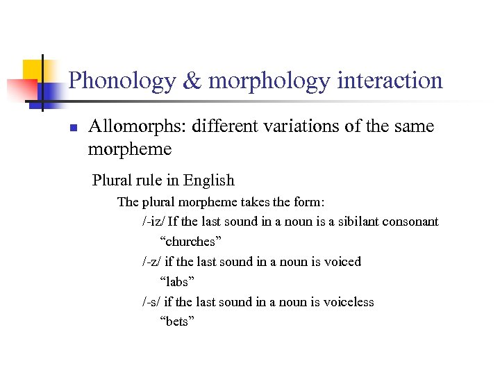 Phonology & morphology interaction n Allomorphs: different variations of the same morpheme Plural rule